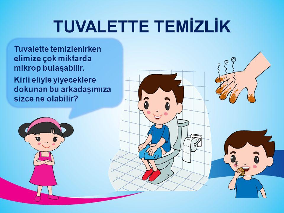 TUVALETTE TEMİZLİK Tuvalette temizlenirken elimize çok miktarda mikrop bulaşabilir.