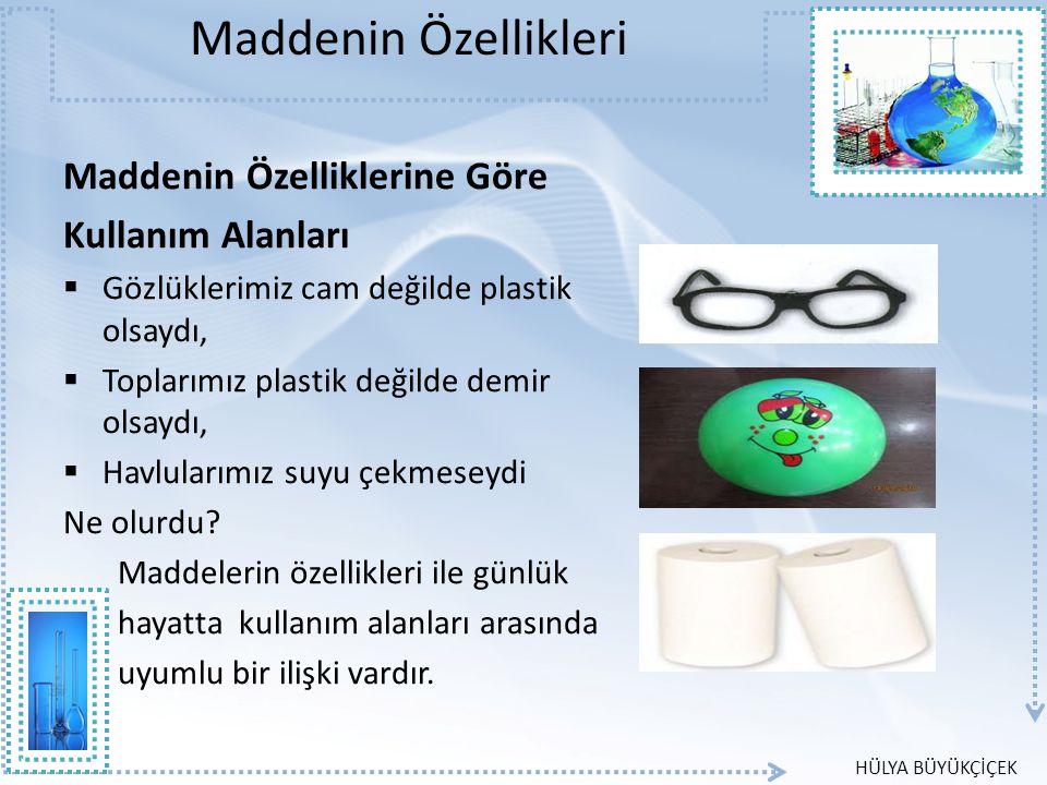 Maddenin Özellikleri Maddenin Özelliklerine Göre Kullanım Alanları