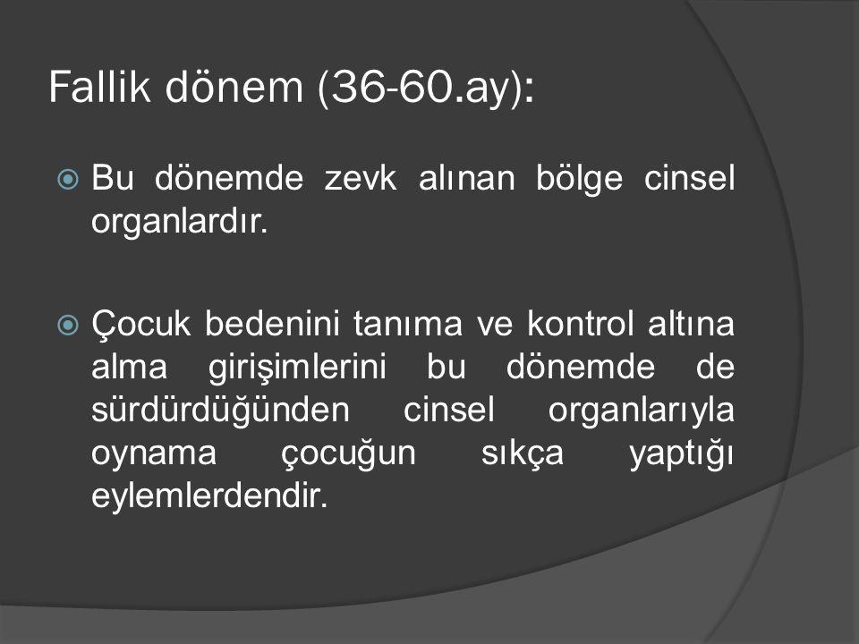 Fallik dönem (36-60.ay): Bu dönemde zevk alınan bölge cinsel organlardır.