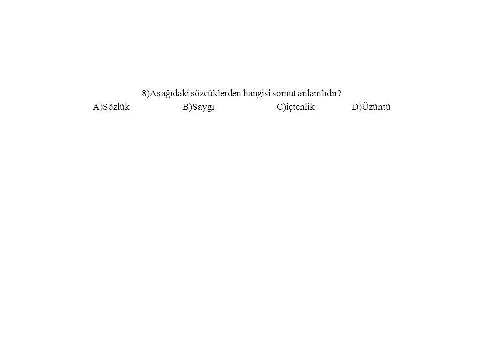 8)Aşağıdaki sözcüklerden hangisi somut anlamlıdır