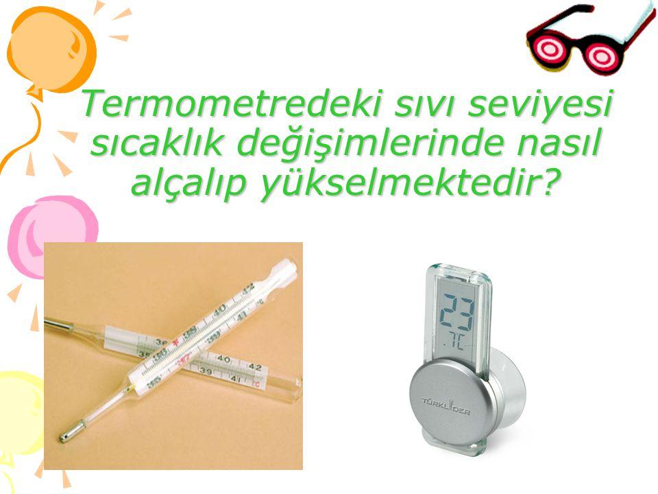 Termometredeki sıvı seviyesi sıcaklık değişimlerinde nasıl alçalıp yükselmektedir