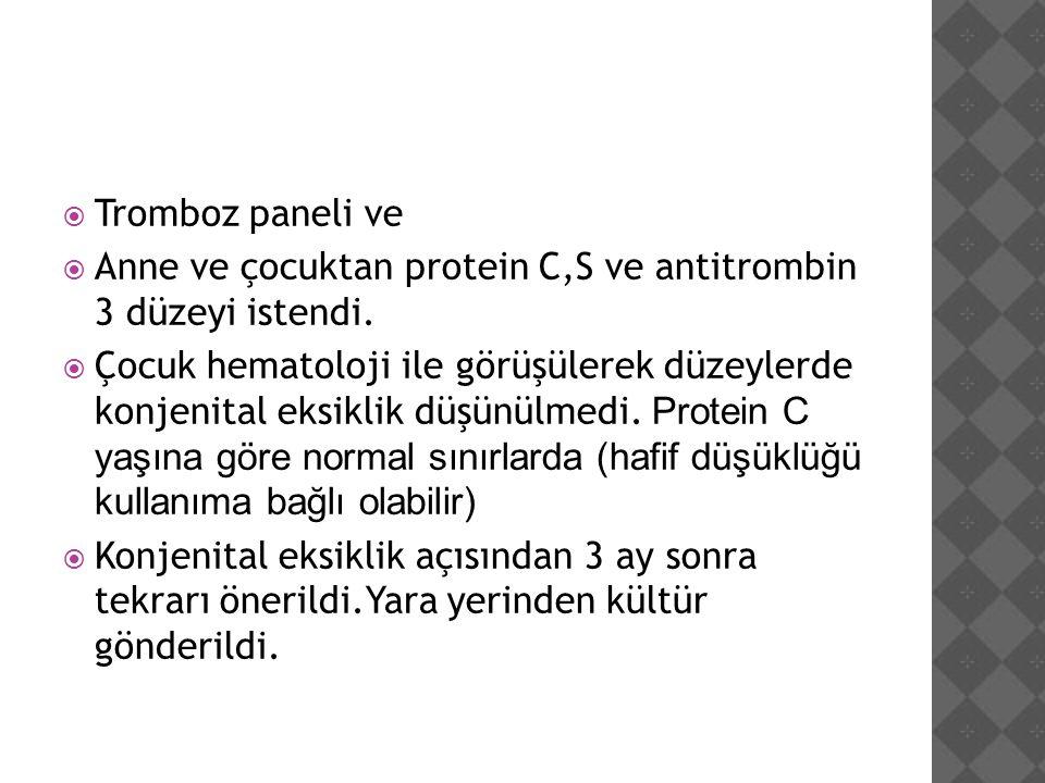 Tromboz paneli ve Anne ve çocuktan protein C,S ve antitrombin 3 düzeyi istendi.