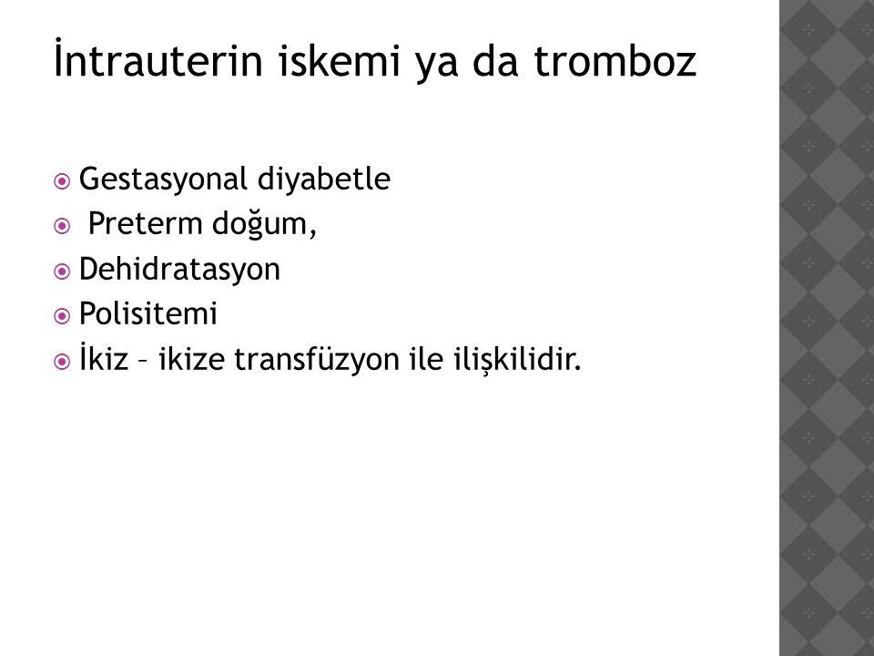 İntrauterin iskemi ya da tromboz