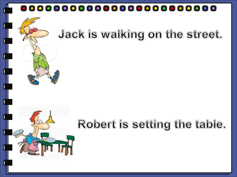 Jack is walking on the street. Robert is setting the table.
