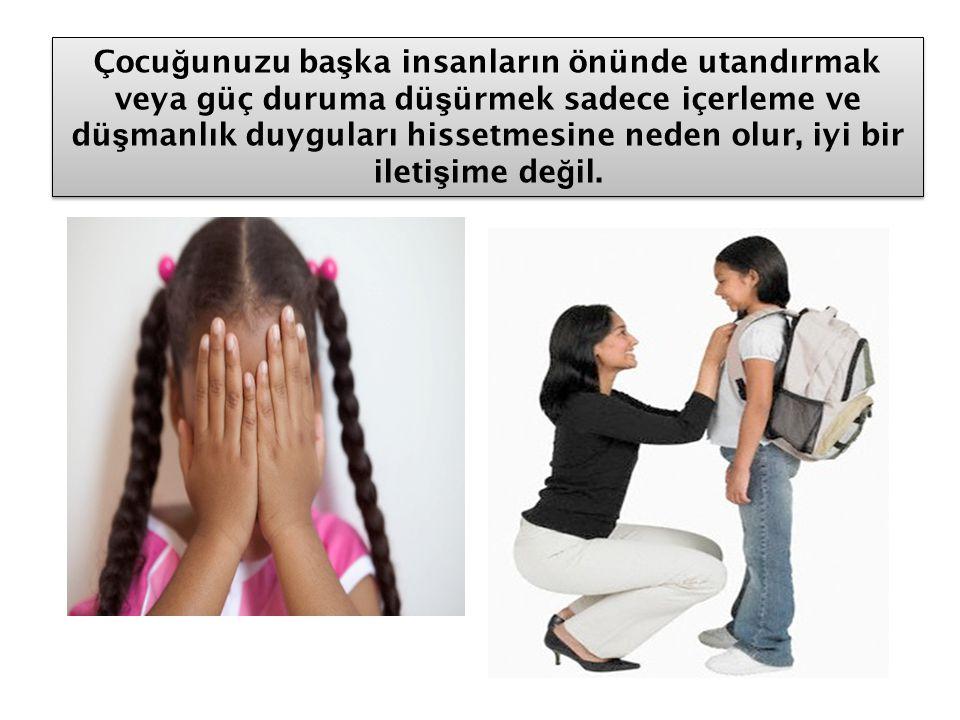 Çocuğunuzu başka insanların önünde utandırmak veya güç duruma düşürmek sadece içerleme ve düşmanlık duyguları hissetmesine neden olur, iyi bir iletişime değil.