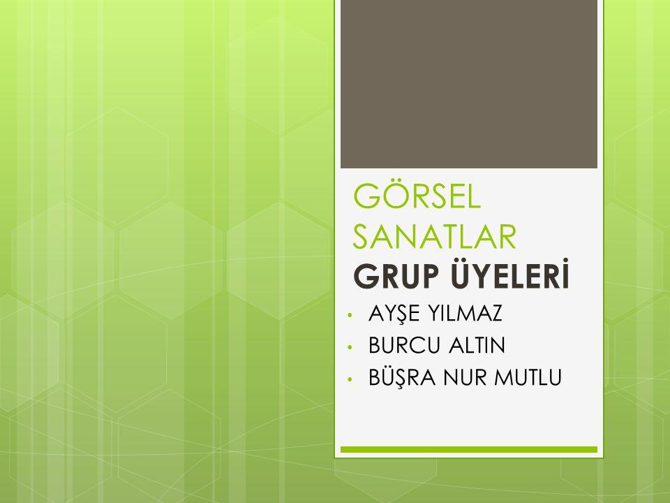 GÖRSEL SANATLAR GRUP ÜYELERİ