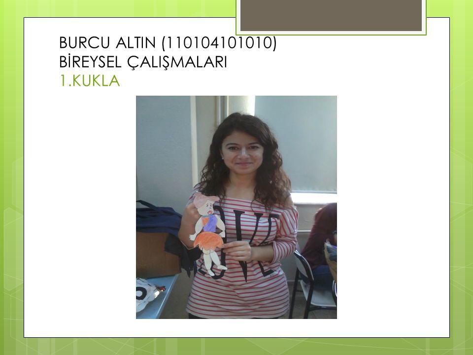 BURCU ALTIN (110104101010) BİREYSEL ÇALIŞMALARI 1.KUKLA