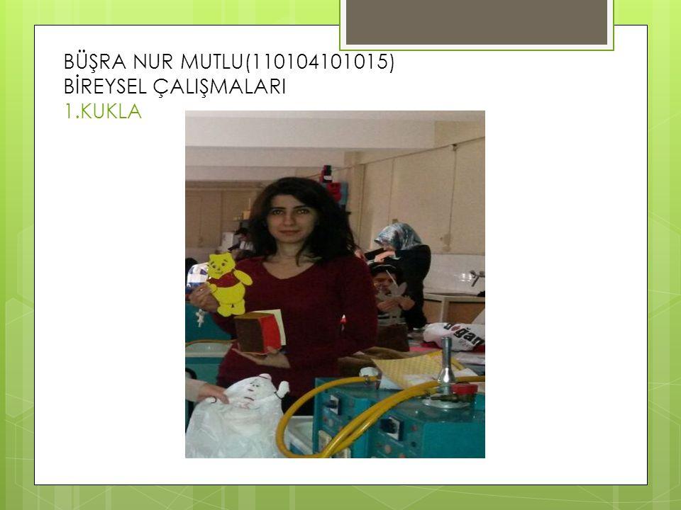 BÜŞRA NUR MUTLU(110104101015) BİREYSEL ÇALIŞMALARI 1.KUKLA