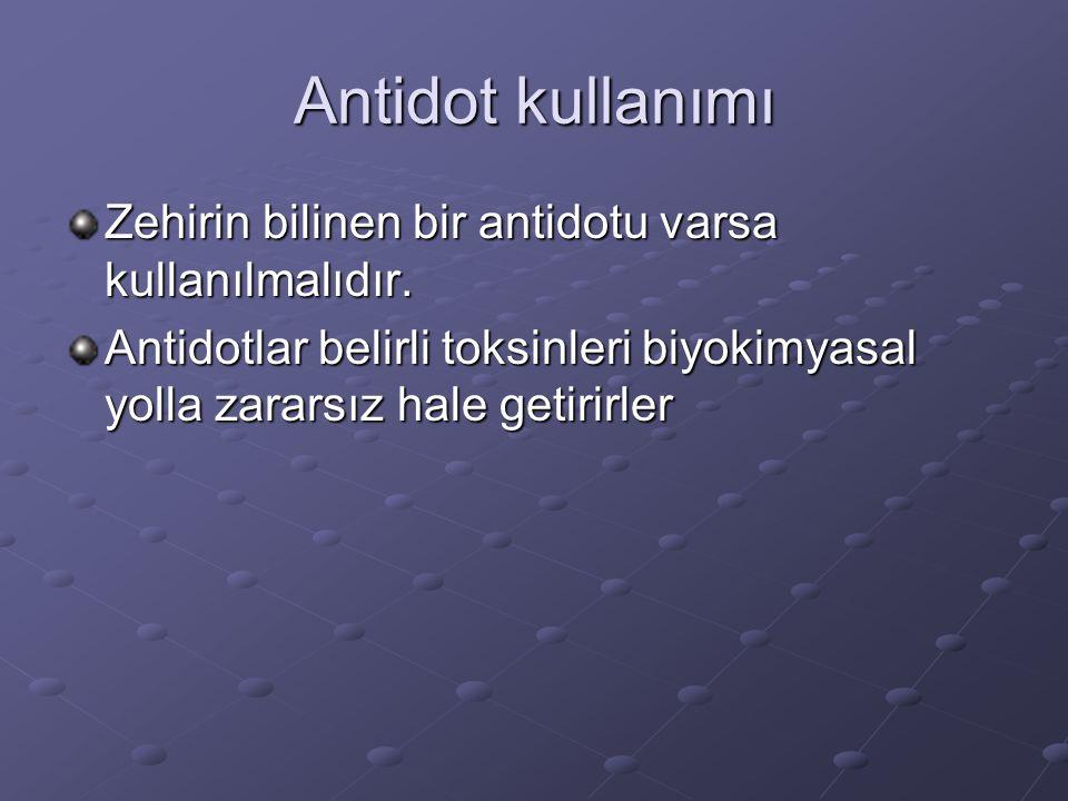 Antidot kullanımı Zehirin bilinen bir antidotu varsa kullanılmalıdır.