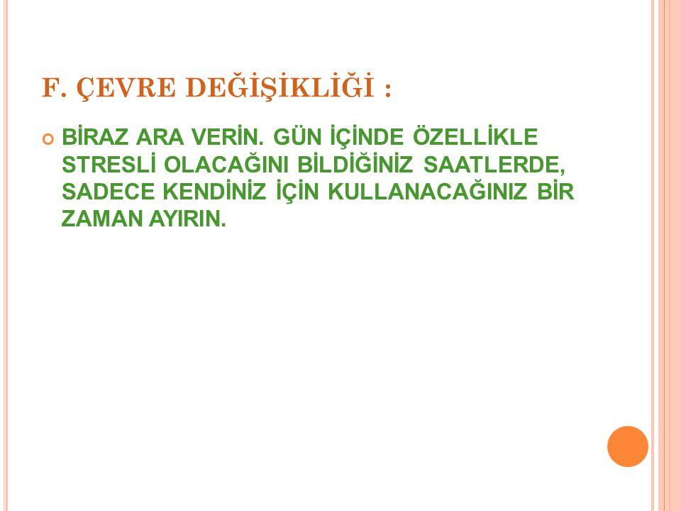 F. ÇEVRE DEĞİŞİKLİĞİ :