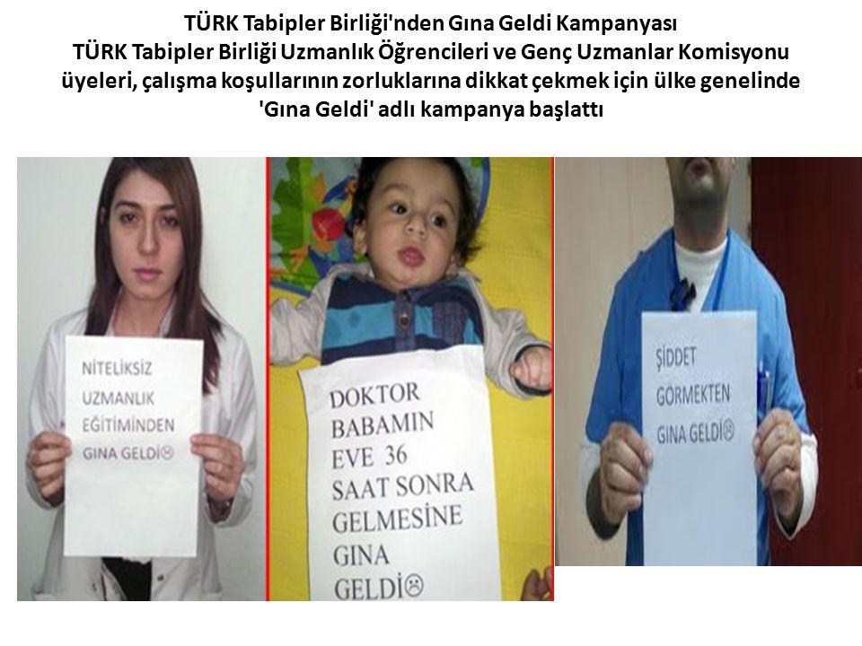 TÜRK Tabipler Birliği nden Gına Geldi Kampanyası TÜRK Tabipler Birliği Uzmanlık Öğrencileri ve Genç Uzmanlar Komisyonu üyeleri, çalışma koşullarının zorluklarına dikkat çekmek için ülke genelinde Gına Geldi adlı kampanya başlattı