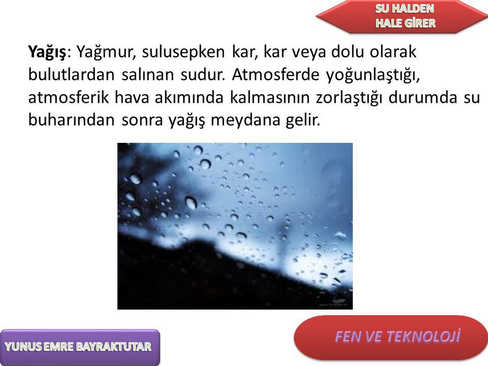 Yağış: Yağmur, sulusepken kar, kar veya dolu olarak bulutlardan salınan sudur.