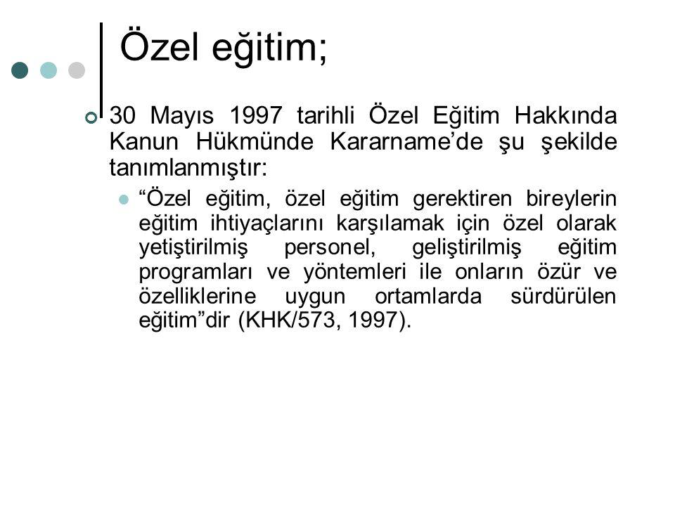 Özel eğitim; 30 Mayıs 1997 tarihli Özel Eğitim Hakkında Kanun Hükmünde Kararname'de şu şekilde tanımlanmıştır: