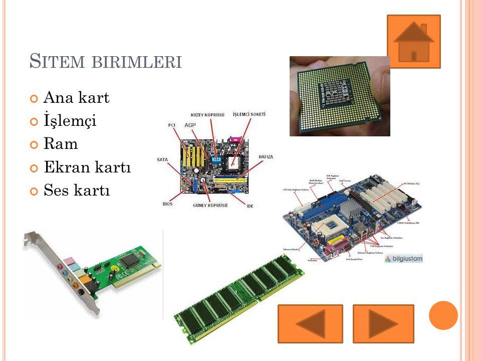 Sitem birimleri Ana kart İşlemçi Ram Ekran kartı Ses kartı