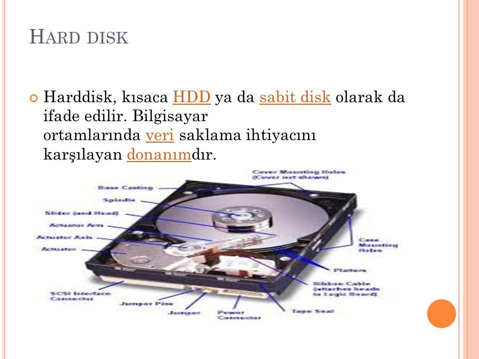 Hard disk Harddisk, kısaca HDD ya da sabit disk olarak da ifade edilir.