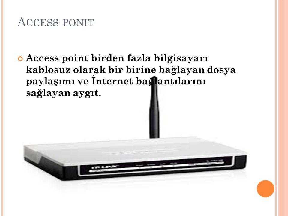 Access ponit Access point birden fazla bilgisayarı kablosuz olarak bir birine bağlayan dosya paylaşımı ve İnternet bağlantılarını sağlayan aygıt.