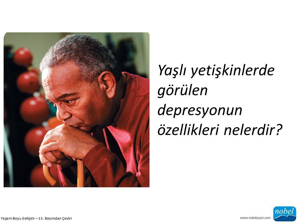 Yaşlı yetişkinlerde görülen depresyonun özellikleri nelerdir