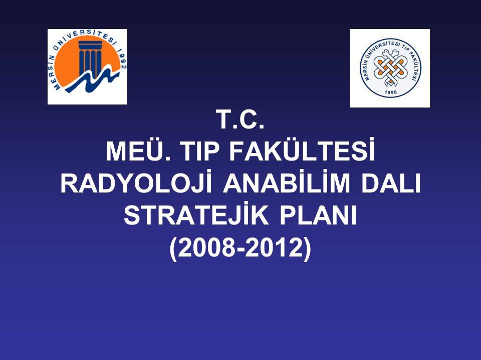 T.C. MEÜ. TIP FAKÜLTESİ RADYOLOJİ ANABİLİM DALI STRATEJİK PLANI (2008-2012)