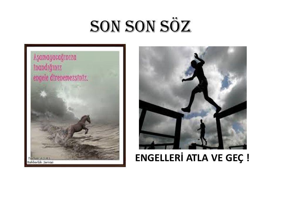 SON SON SÖZ ENGELLERİ ATLA VE GEÇ !