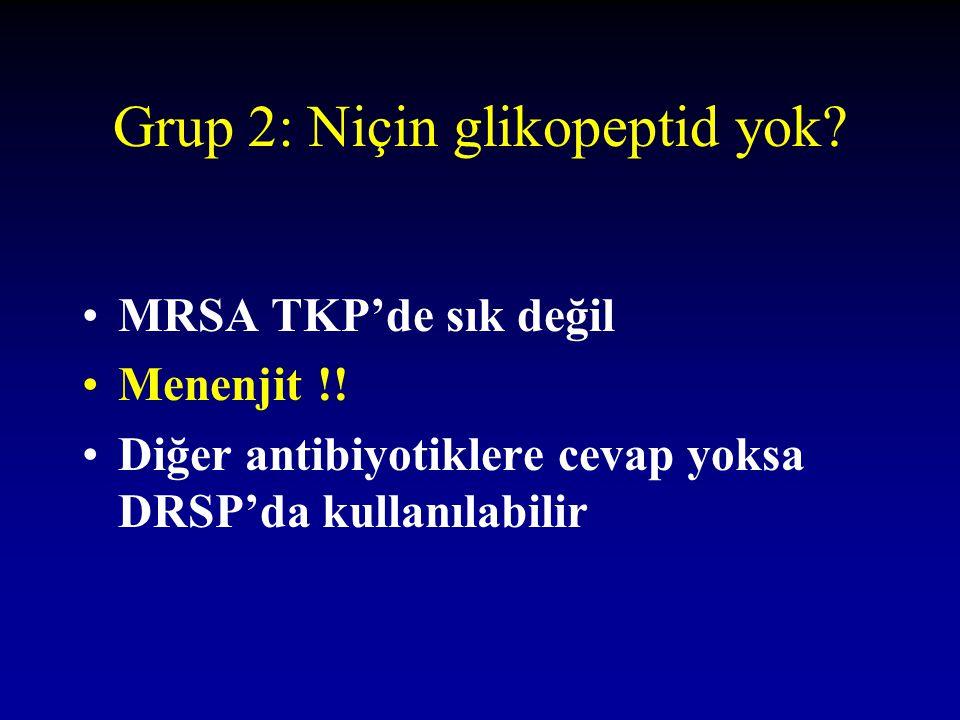 Grup 2: Niçin glikopeptid yok