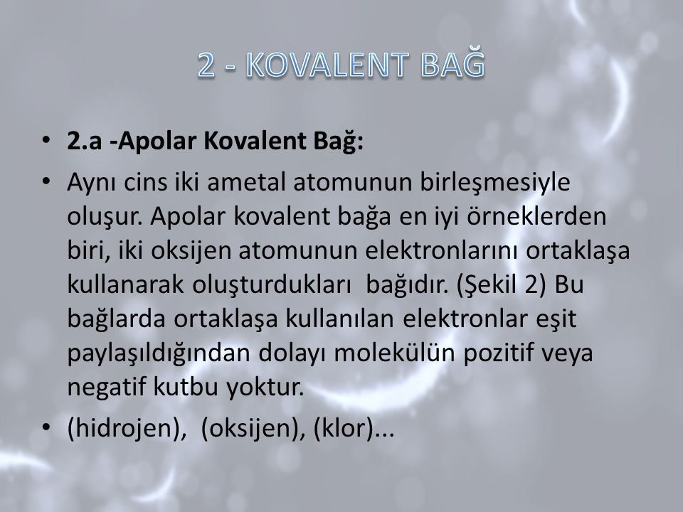 2 - KOVALENT BAĞ 2.a -Apolar Kovalent Bağ: