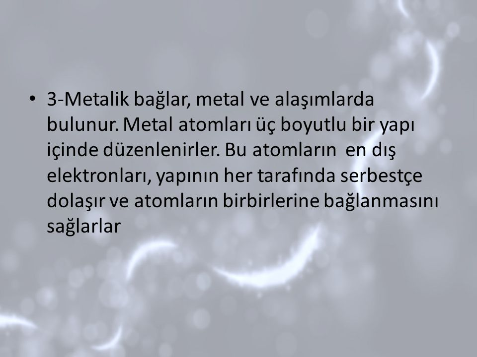 3-Metalik bağlar, metal ve alaşımlarda bulunur