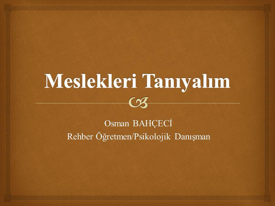 Osman BAHÇECİ Rehber Öğretmen/Psikolojik Danışman