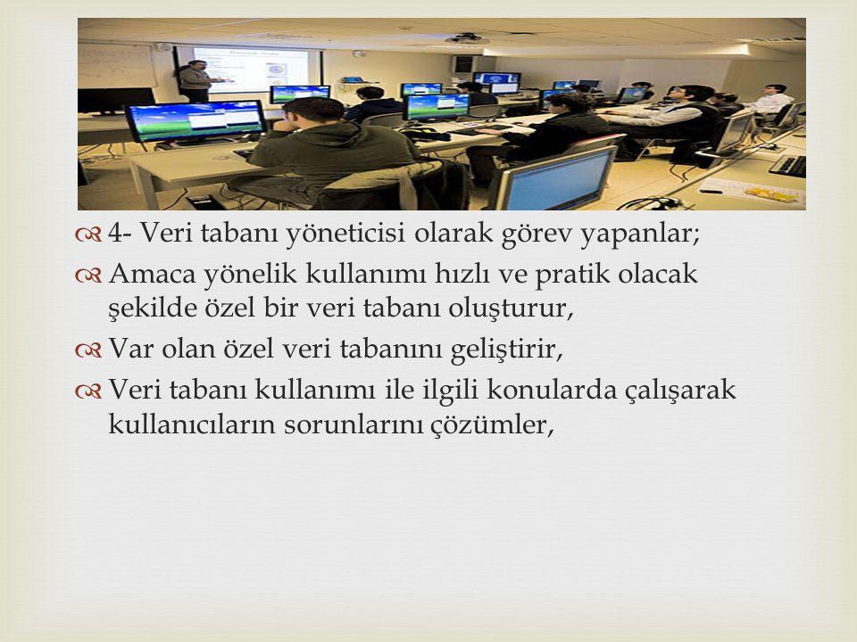 4- Veri tabanı yöneticisi olarak görev yapanlar;