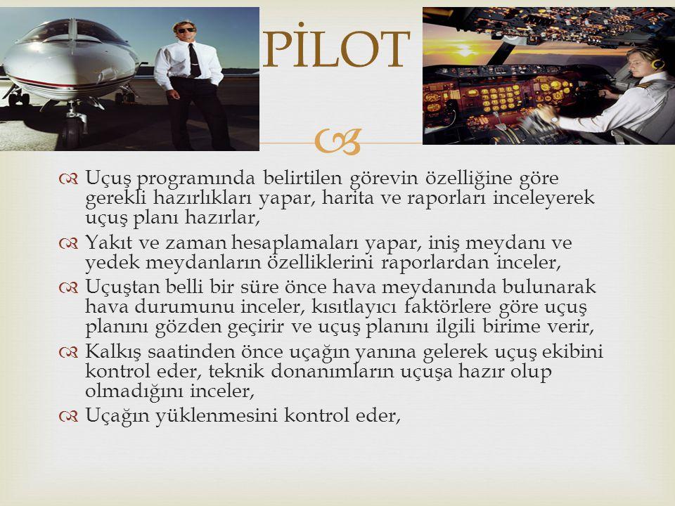 PİLOT Uçuş programında belirtilen görevin özelliğine göre gerekli hazırlıkları yapar, harita ve raporları inceleyerek uçuş planı hazırlar,