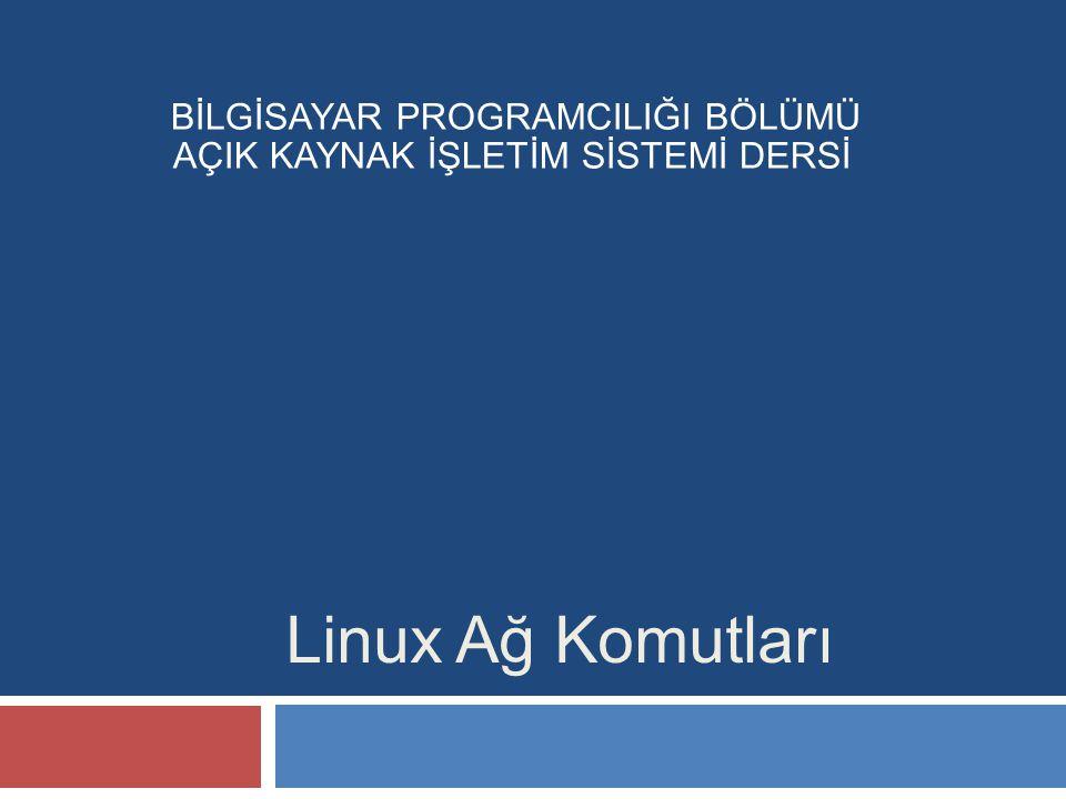 Linux Ağ Komutları BİLGİSAYAR PROGRAMCILIĞI BÖLÜMÜ