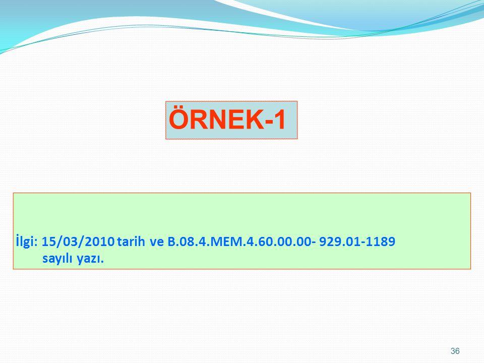 ÖRNEK-1 İlgi: 15/03/2010 tarih ve B.08.4.MEM.4.60.00.00- 929.01-1189 sayılı yazı.