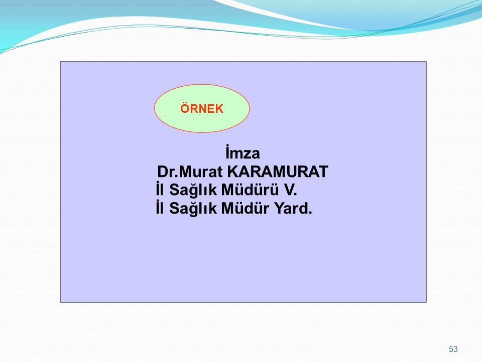 İmza Dr.Murat KARAMURAT İl Sağlık Müdürü V. İl Sağlık Müdür Yard.