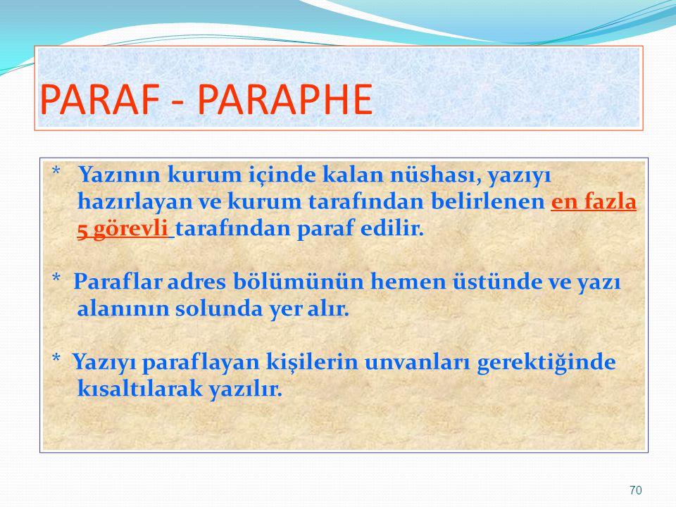 PARAF - PARAPHE * Yazının kurum içinde kalan nüshası, yazıyı hazırlayan ve kurum tarafından belirlenen en fazla 5 görevli tarafından paraf edilir.