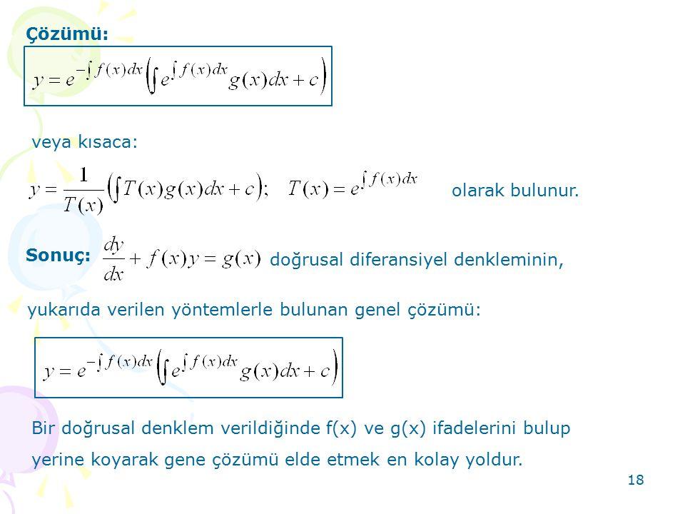 Çözümü: veya kısaca: olarak bulunur. Sonuç: doğrusal diferansiyel denkleminin, yukarıda verilen yöntemlerle bulunan genel çözümü: