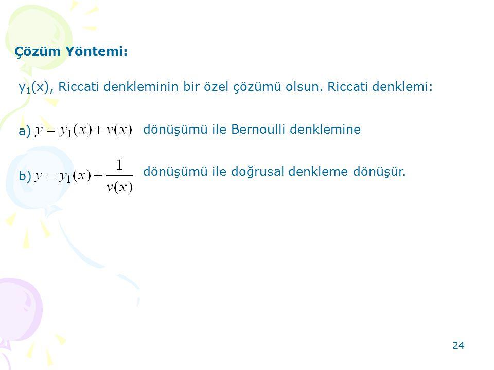 Çözüm Yöntemi: y1(x), Riccati denkleminin bir özel çözümü olsun. Riccati denklemi: a) dönüşümü ile Bernoulli denklemine.