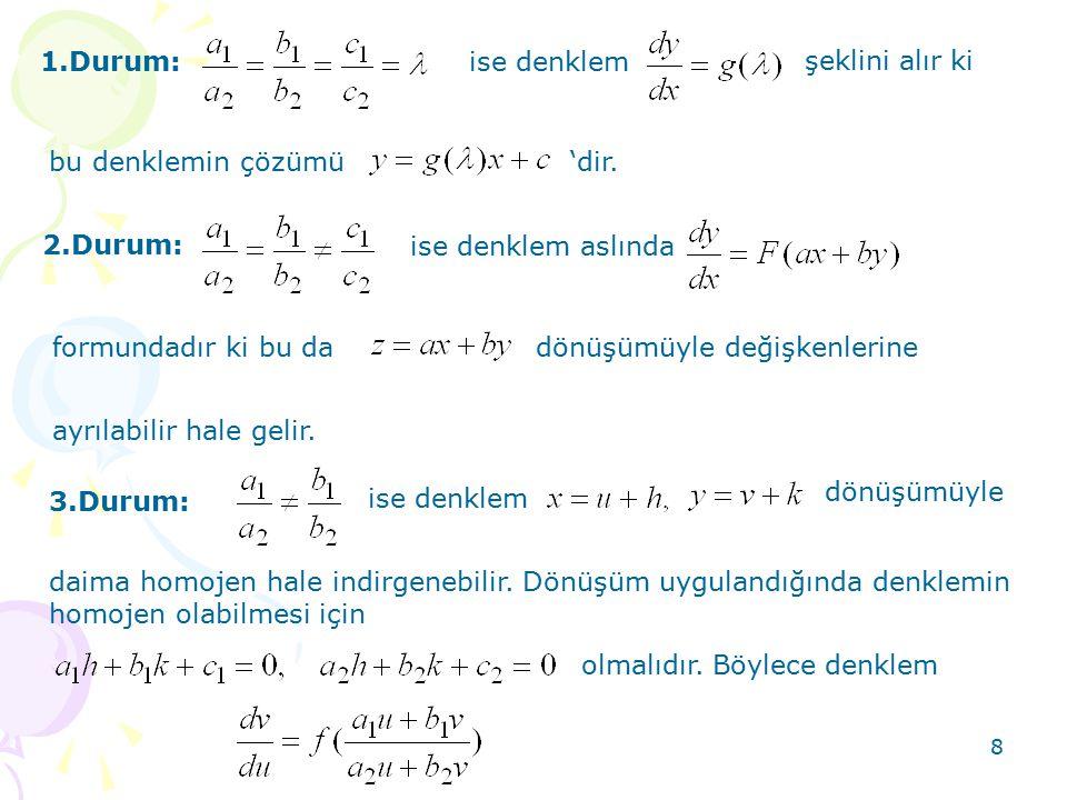 1.Durum: ise denklem. şeklini alır ki. bu denklemin çözümü 'dir. 2.Durum: