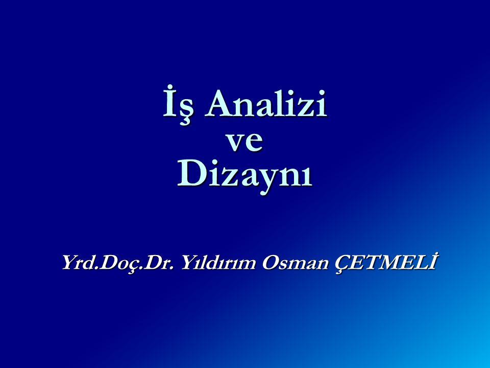 İş Analizi ve Dizaynı Yrd.Doç.Dr. Yıldırım Osman ÇETMELİ