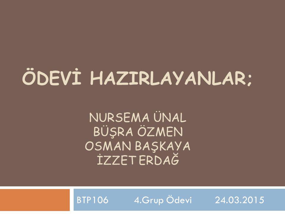 Ödevİ HAZIRLAYANLAR; nursema ünal büşra özmen osman başkaya İzzet Erdağ