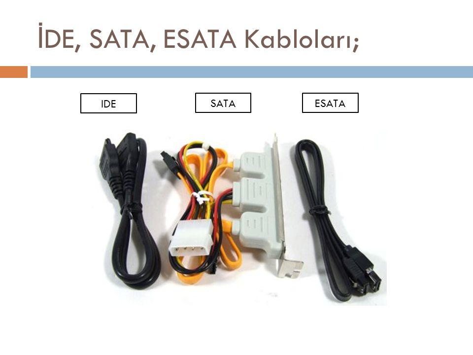 İDE, SATA, ESATA Kabloları;