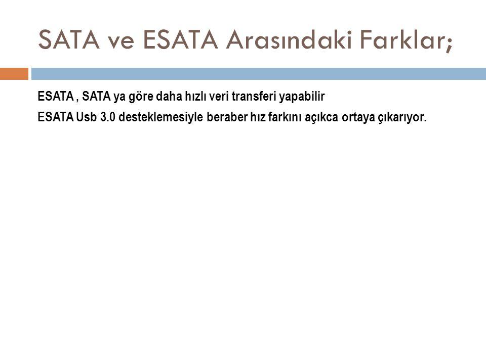 SATA ve ESATA Arasındaki Farklar;