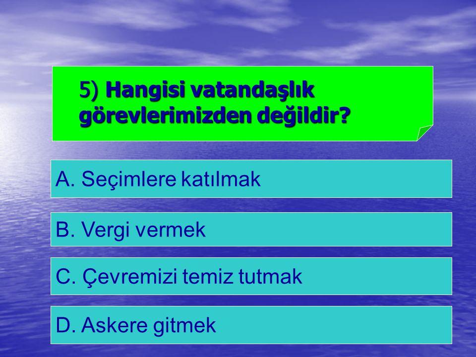 5) Hangisi vatandaşlık görevlerimizden değildir
