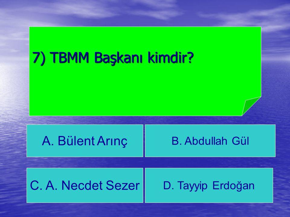 7) TBMM Başkanı kimdir A. Bülent Arınç C. A. Necdet Sezer