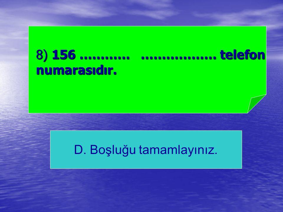 8) 156 ………… ……………… telefon numarasıdır.