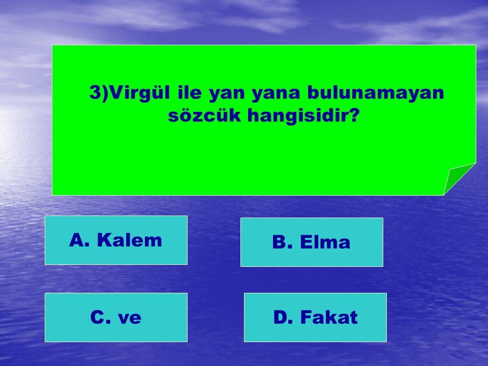 3)Virgül ile yan yana bulunamayan