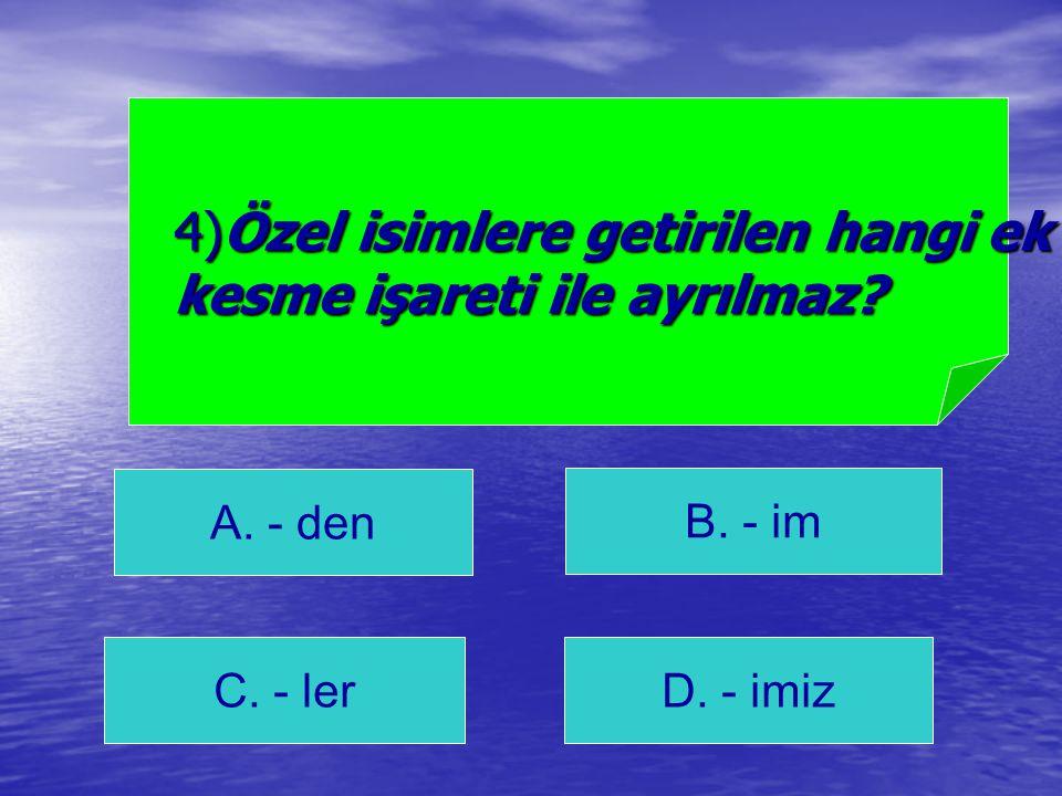 4)Özel isimlere getirilen hangi ek kesme işareti ile ayrılmaz