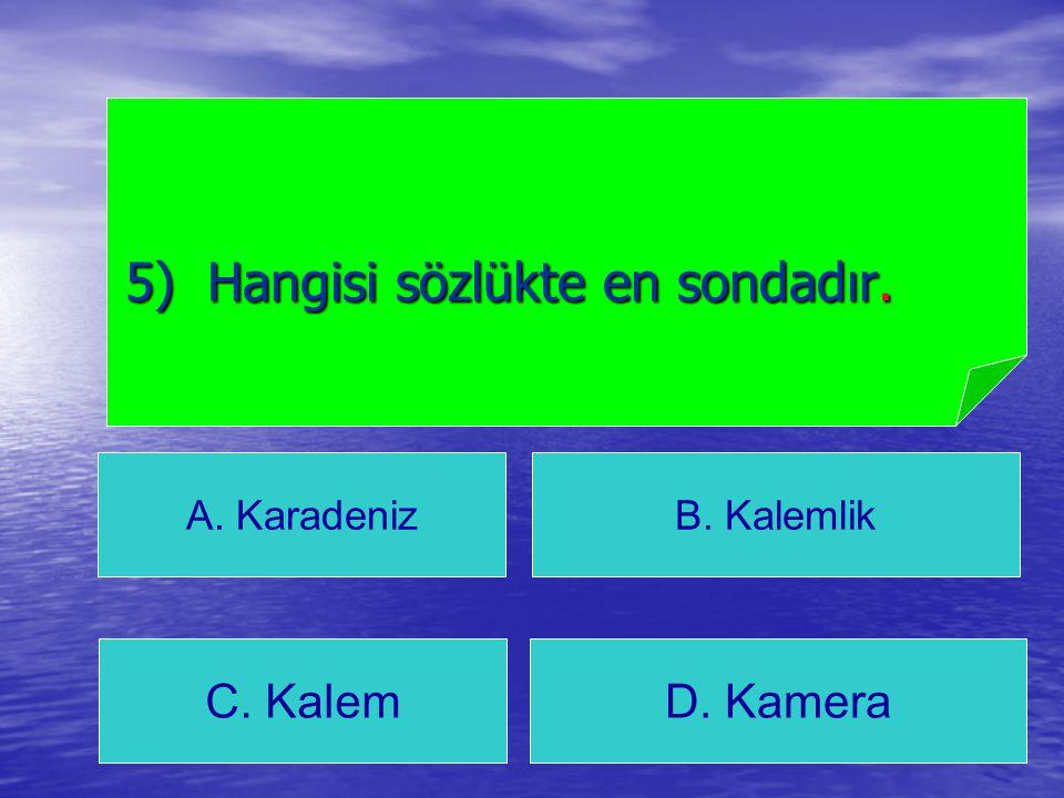 5) Hangisi sözlükte en sondadır.