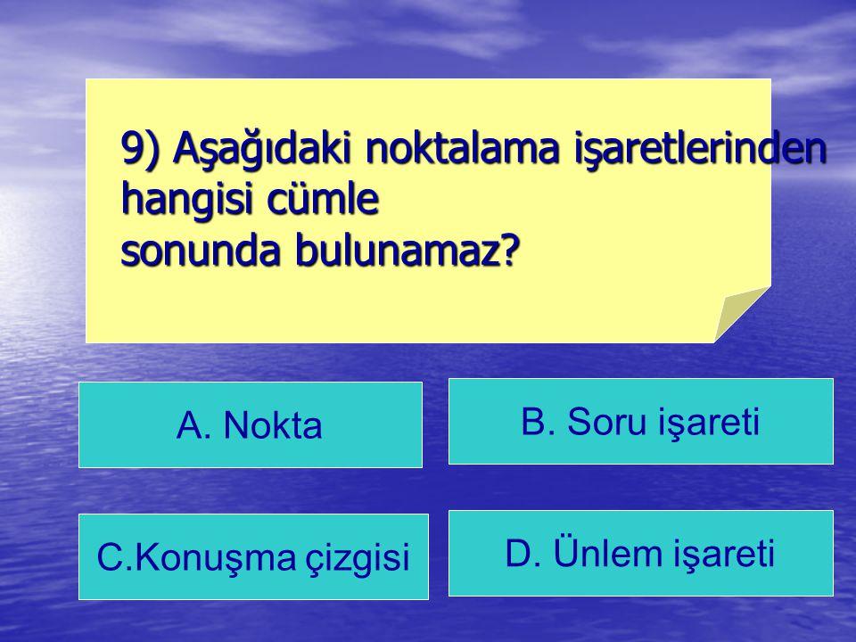 9) Aşağıdaki noktalama işaretlerinden hangisi cümle sonunda bulunamaz
