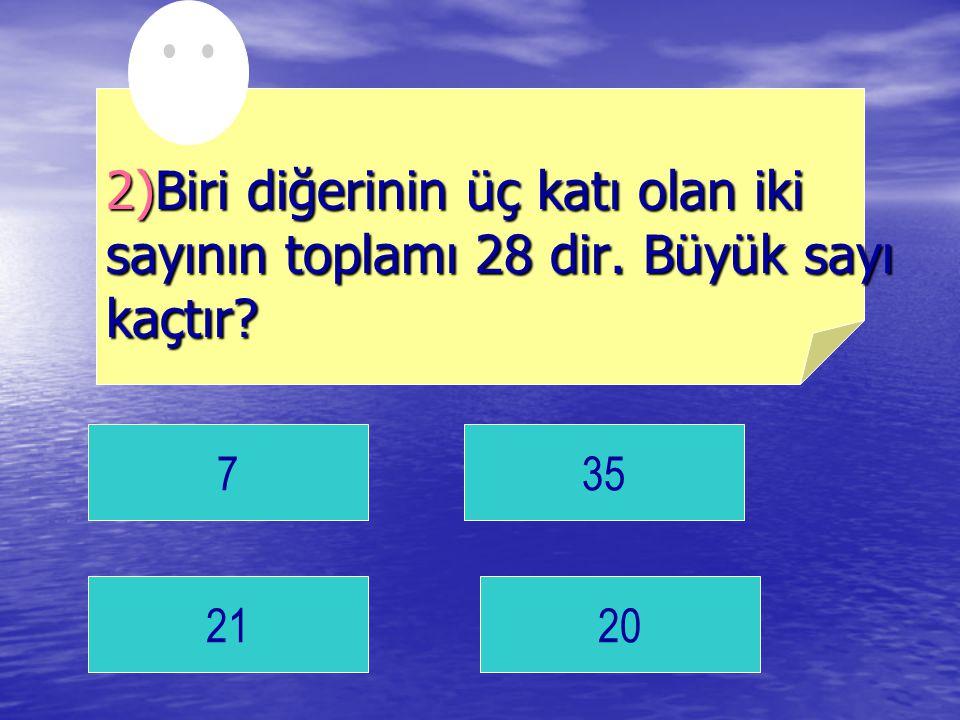 2)Biri diğerinin üç katı olan iki sayının toplamı 28 dir