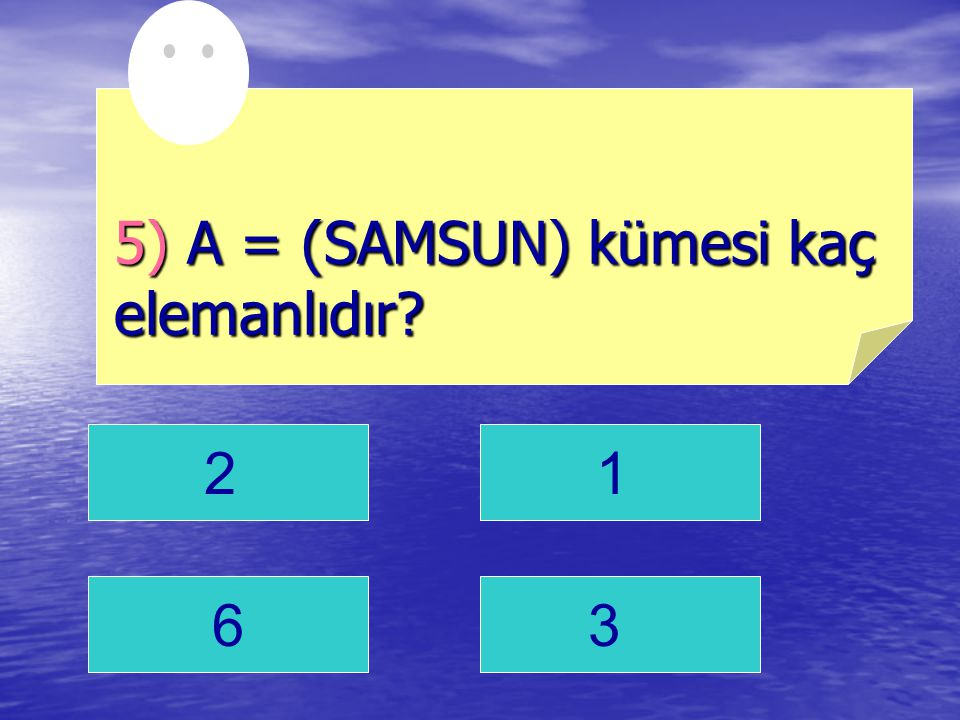 5) A = (SAMSUN) kümesi kaç elemanlıdır