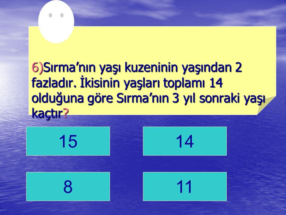 6)Sırma'nın yaşı kuzeninin yaşından 2 fazladır
